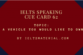 IELTS SPEAKING CUE CARD 62, TOPIC: A VEHICLE YOU WOULD LIKE TO OWN. BY IELTSMATERIAL.COM