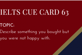 IELTS SPEAKING CUE CARD 63, TOPIC: A THING YOU BOUGHT BUT YOU WERE NOT HAPPY WITH. BY IELTSMATERIAL.COM