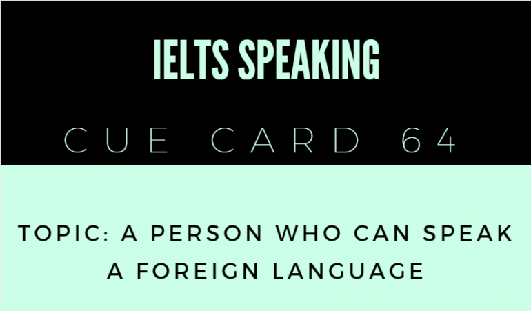 IELTS SPEAKING CUE CARD 64, TOPIC: A PERSON WHO CAN SPEAK A FOREIGN LANGUAGE. BY IELTSMATERIAL.COM