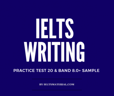 IELTS WRITING 2 PRACTICE TEST 20 + BAND 8.0 SAMPLE ANSWER BY IELTSMATERIAL.COM