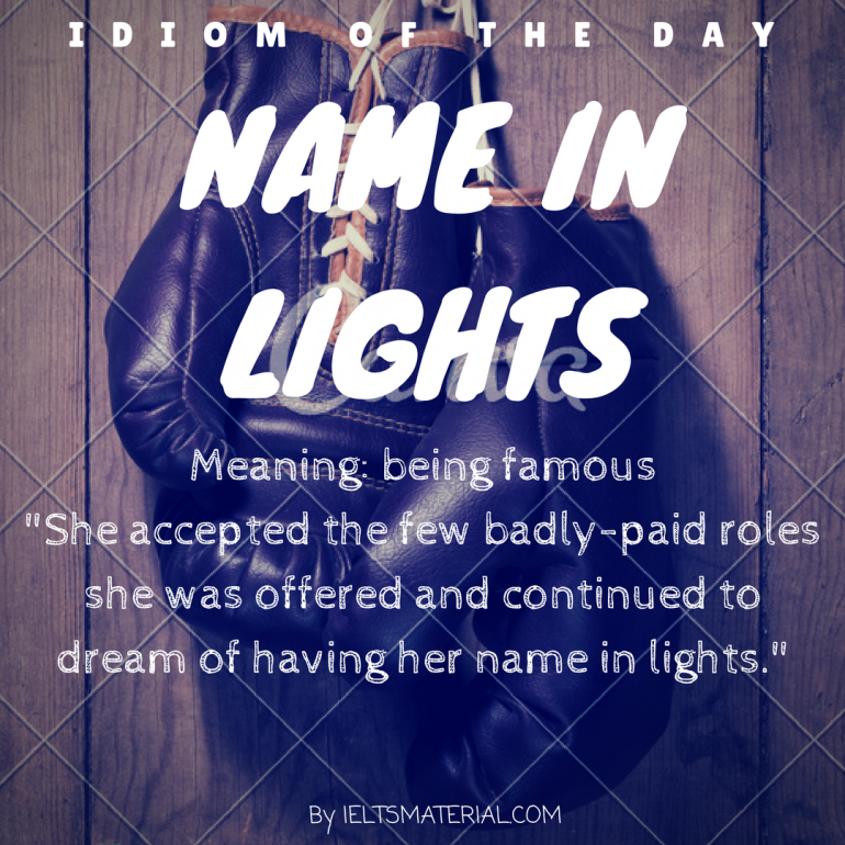 idiom of the day - name in lights