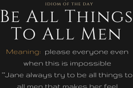 idiom of the day - be all things to all men