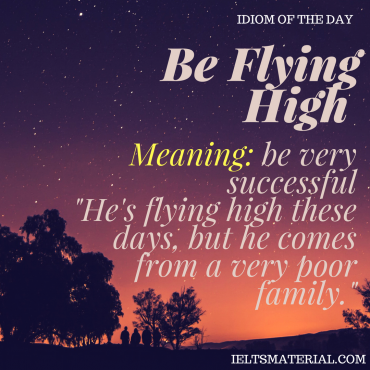 idiom of the day - be flying high
