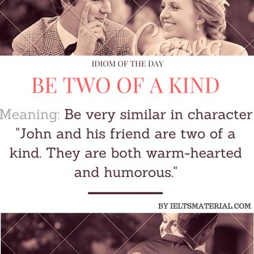 idiom of the day - be two of a kind