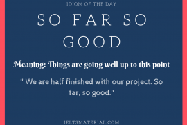 idiom of the day - so far so good
