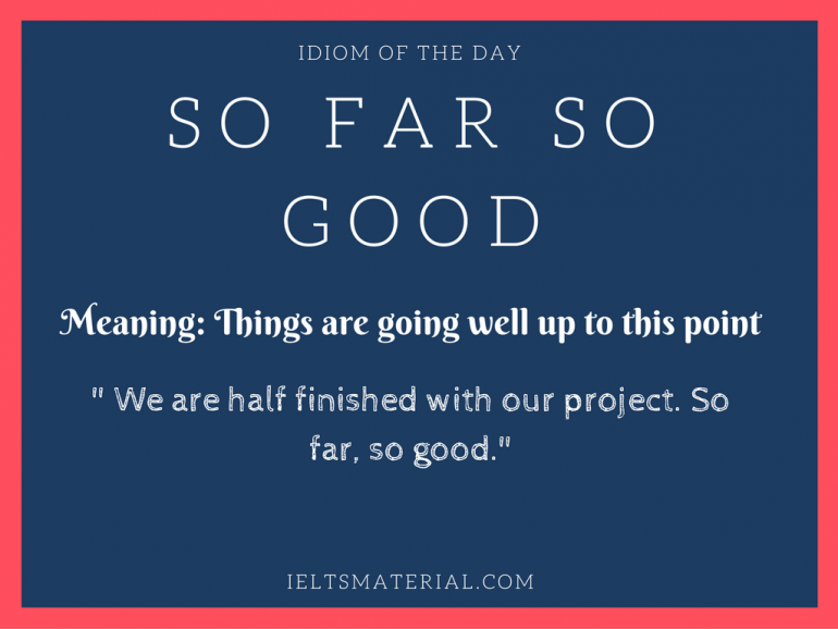 So Far So Good - Idiom Of The Day For IELTS Speaking