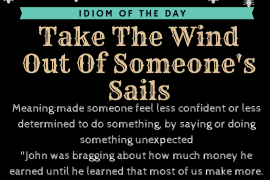 idiom of the day - take the wind out of someone's sails