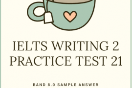 IELTS WRITING 2 PRACTICE TEST 21 AND BAND 8.0 SAMPLE ANSWER BY IELTSMATERIAL.COM