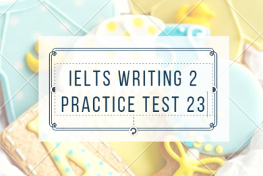 IELTS WRITING 2 PRACTICE TEST 23 and BAND 8.0 SAMPLE ESSAY. By IELTSMATERIAL.COM