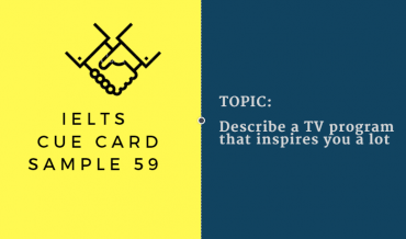 IELTS SPEAKING CUE CARD 59, TOPIC: A TV PROGRAM THAT INSPIRES YOU. BY IELTSMATERIAL.COM