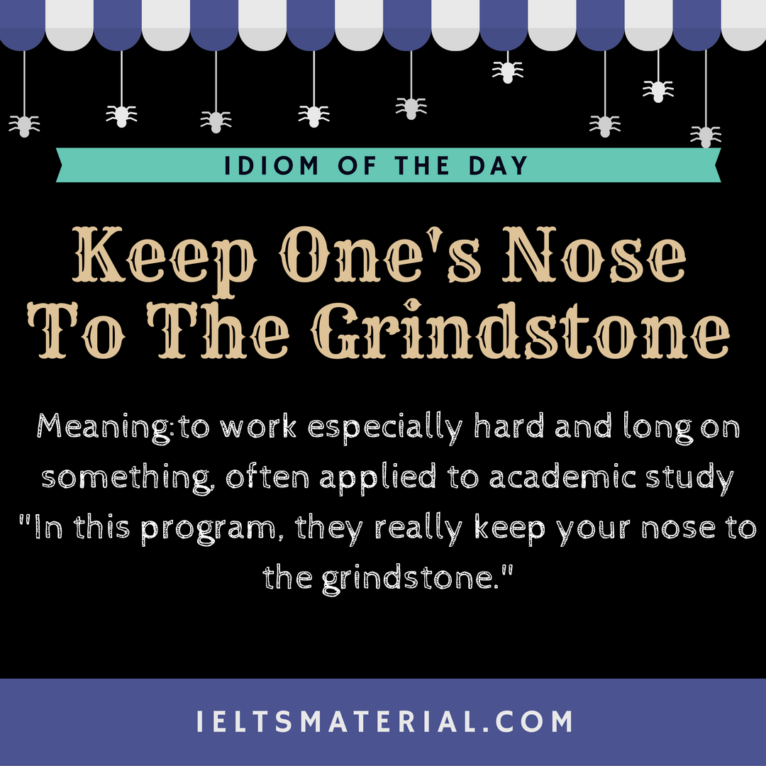 Keep One's Nose To The Grindstone – Idiom Of The Day For IELTS