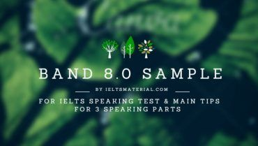 Band 8.0 Sample Answers for IELTS Speaking Test & Main Tips for 3 Speaking Parts