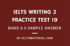 IELTS WRITING 2 PRACTICE TEST 19 + BAND 8.0 SAMPLE ANSWER BY IELTSMATERIAL.COM