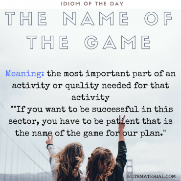 idiom of the day - the name of the game