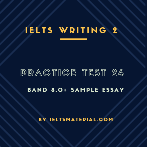 ielts writing task practice test band sample answer ielts writing 2 practice test 24 and band 8 0 sample essay by ieltsmaterial