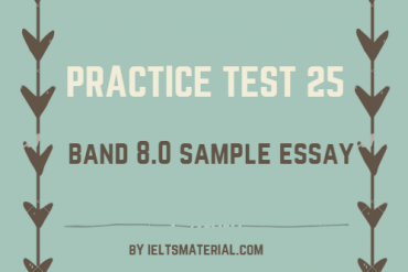 IELTS WRITING 2 PRACTICE TEST 25 AND BAND 8.0 SAMPLE ANSWER. BY IELTSMATERIAL.COM