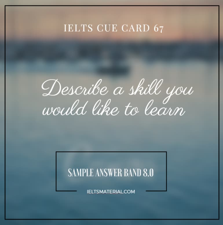 IELTS Cue Card Sample 67 - Topic: Describe a Skill