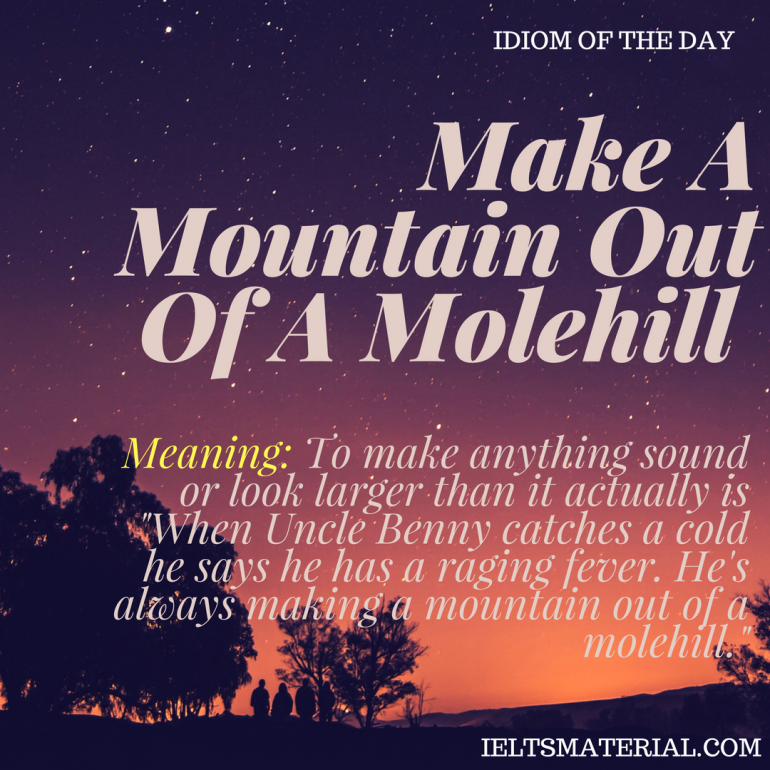 IDIOM OF THE DAY Make A Mountain Out Of A Molehill