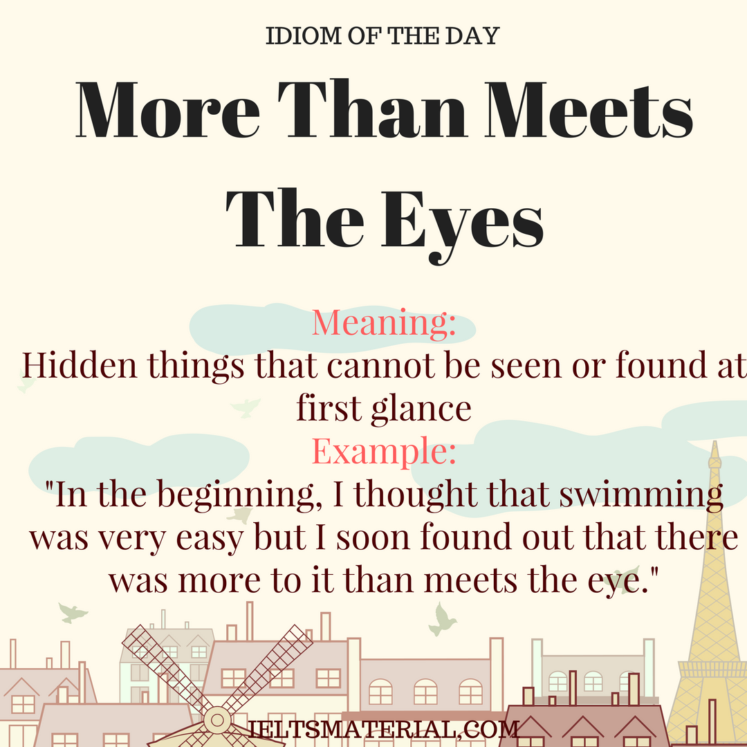 IDIOM OF THE DAY More Than Meets The Eyes