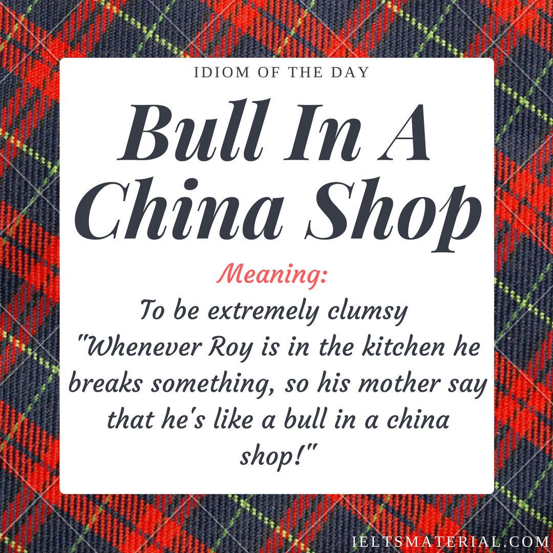 Bull In A China Shop – Idiom Of The Day For IELTS Speaking