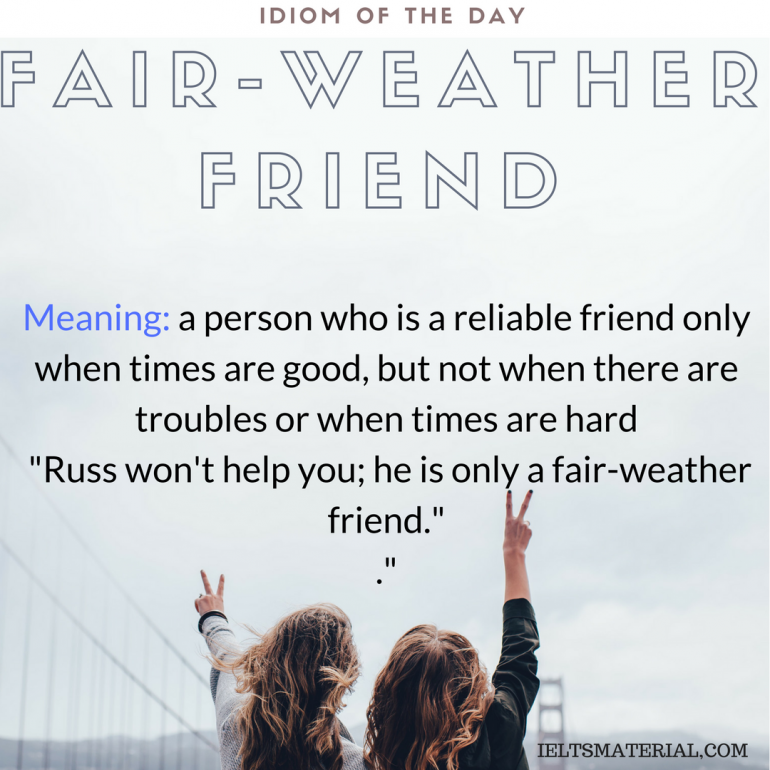 idiom of the day FAIR WEATHER FRIEND