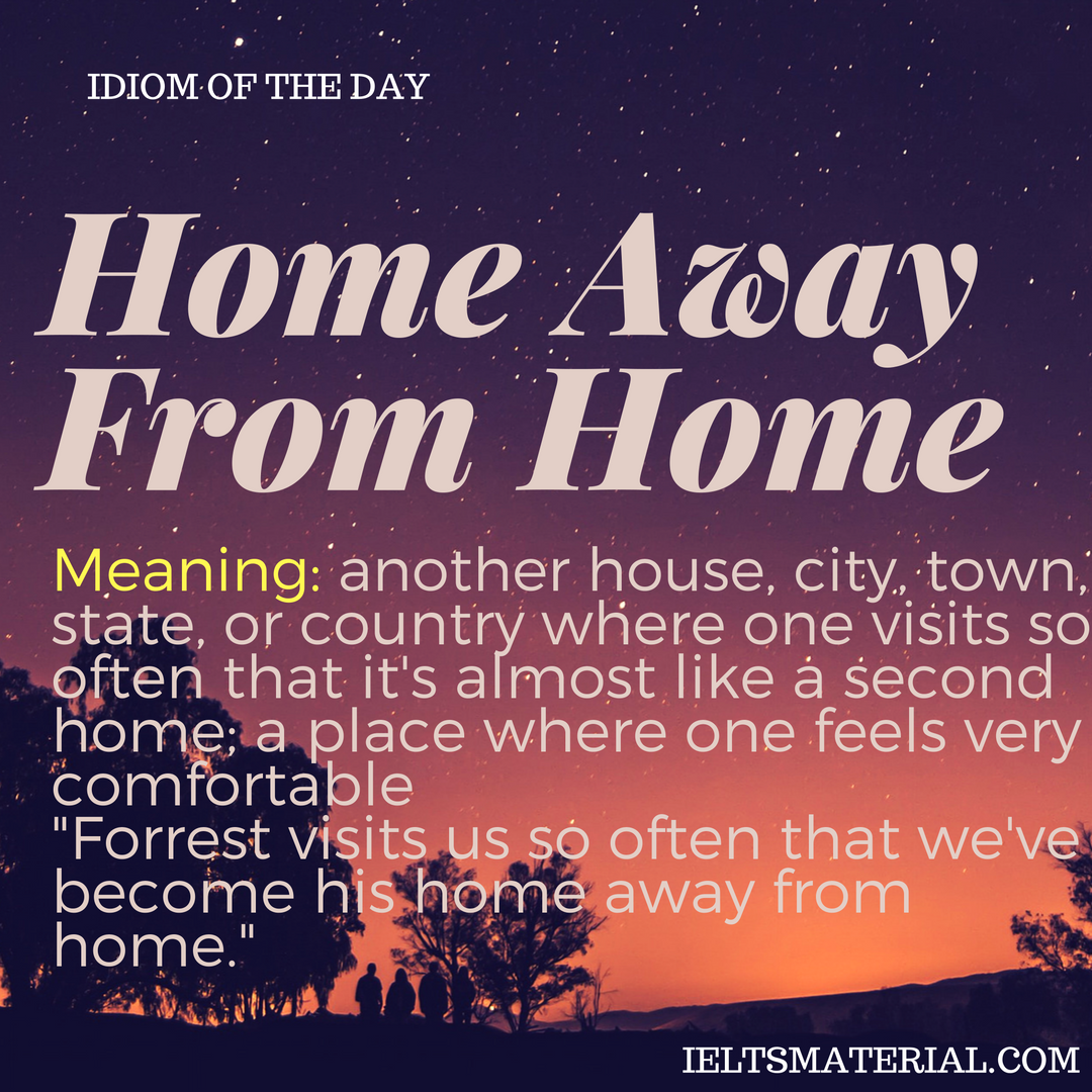 idiom of the day Home Away From Home