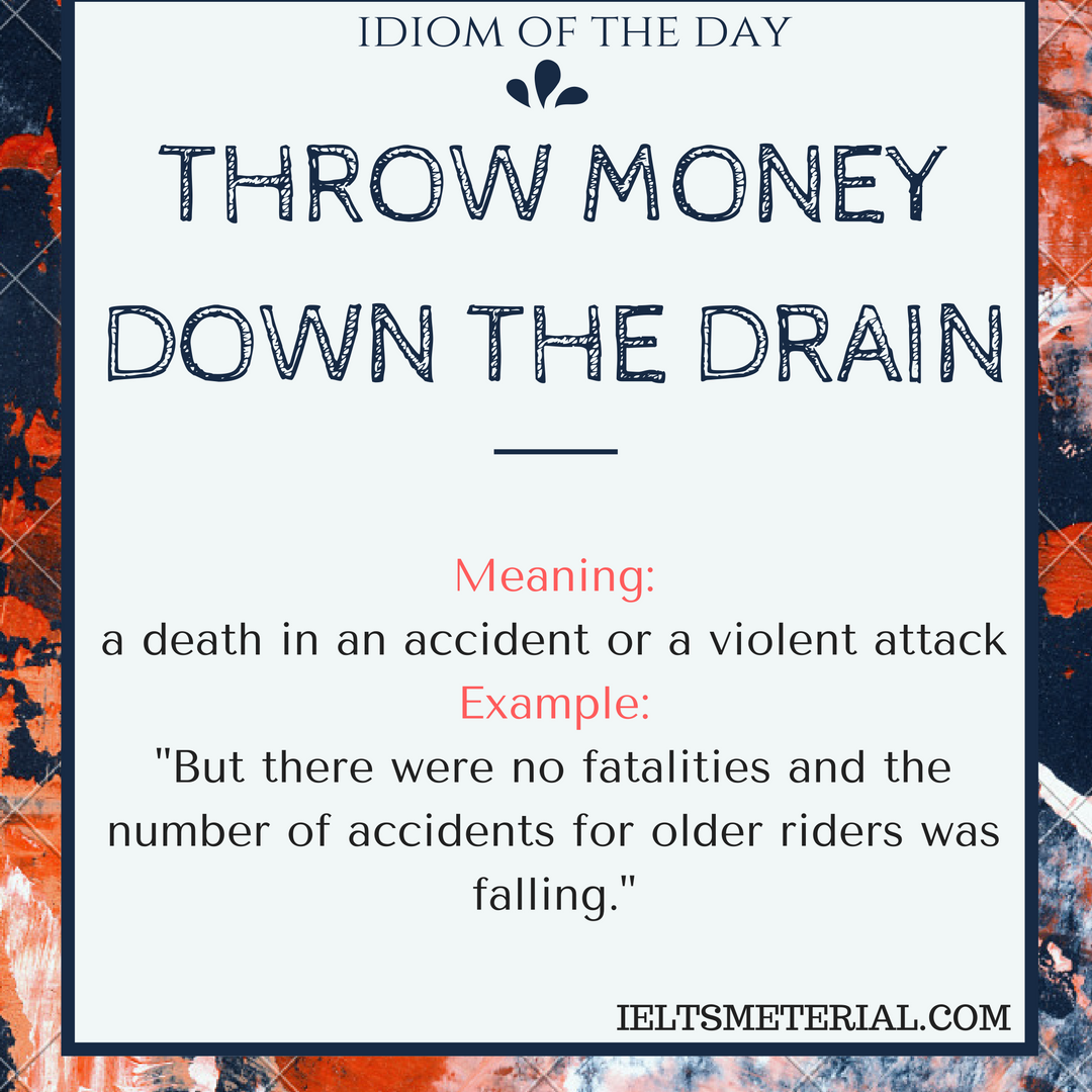 idiom of the day THROW MONEY DOWN THE DRAIN