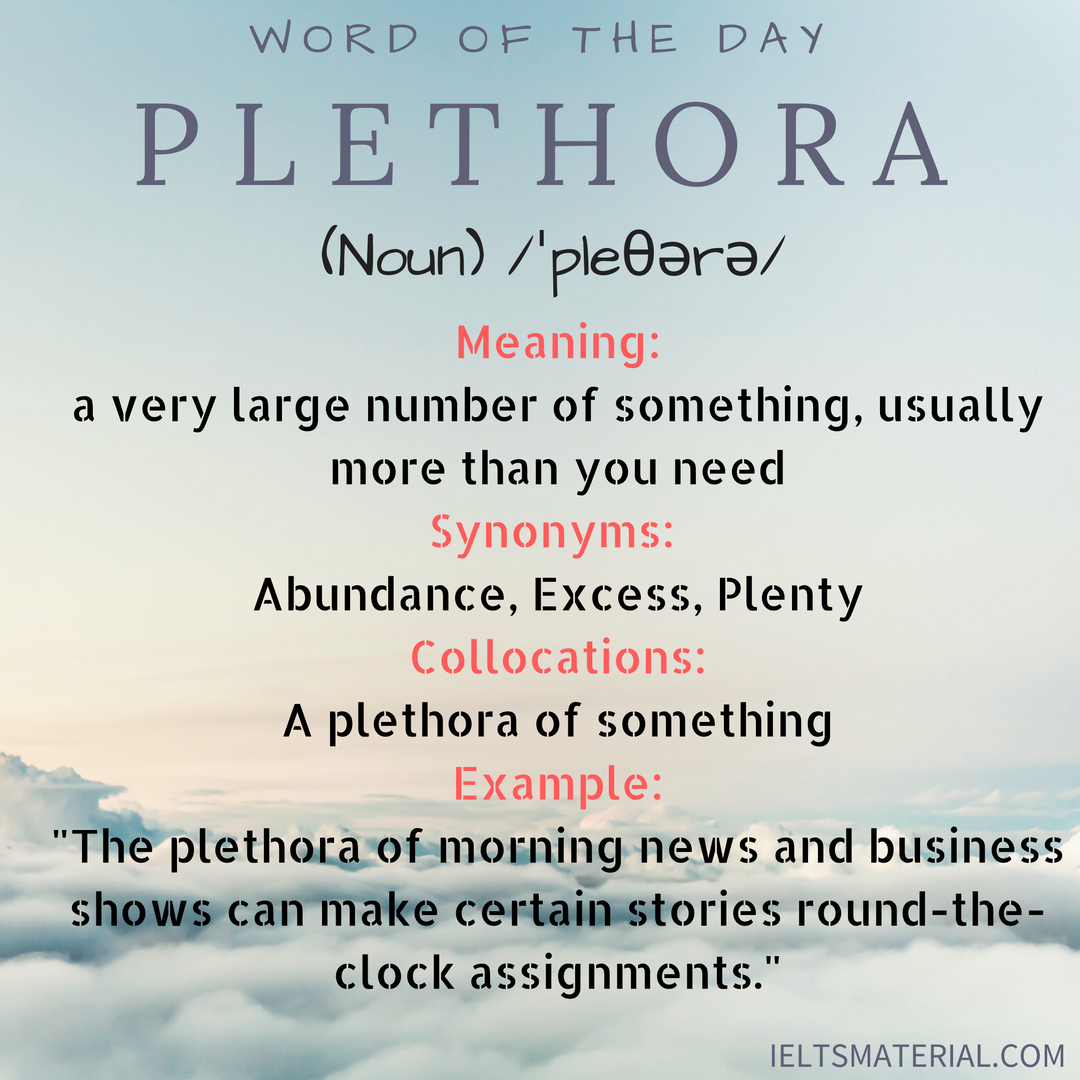 Plethora Word Of The Day For Ielts Speaking And Writing A greater amount than you need or want. plethora word of the day for ielts