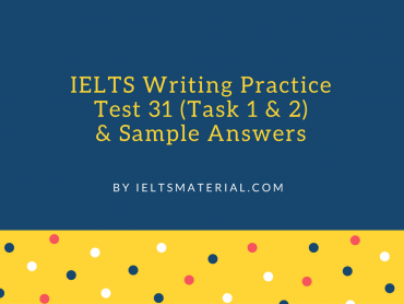 IELTS Writing Practice Test 31(Task 1 & 2) & Sample Answers