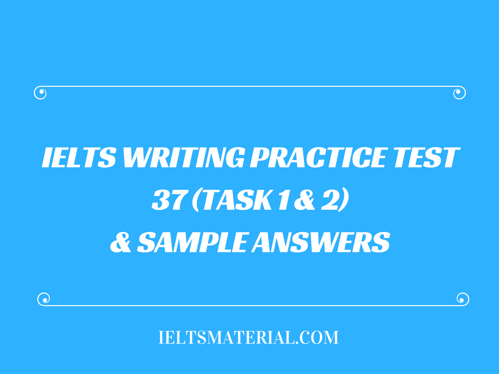academic ielts writing task practice test high score ielts writing practice test 37 task 1 2 sample answers