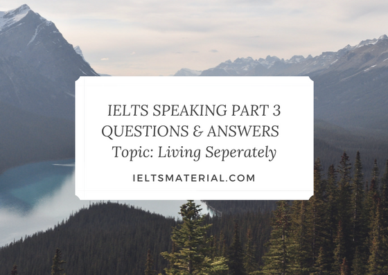 Ielts Speaking Part 3 Answers & Questions