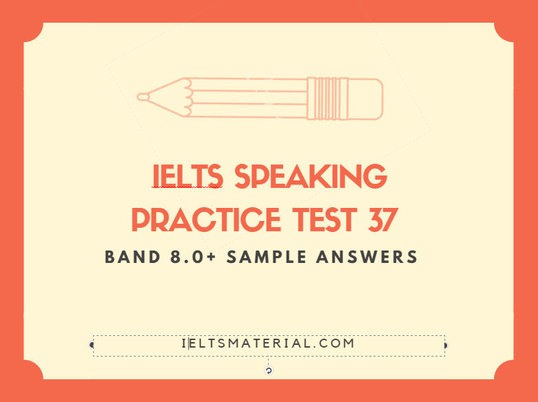 ieltsmaterial.com ielts speaking recent actual test 37 and suggested answers