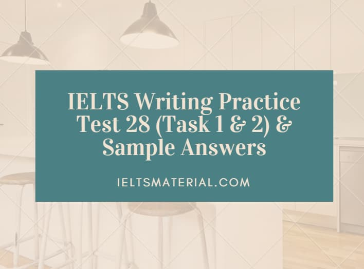 IELTS Writing Practice Test 28 (Task 1 & 2) & Sample Answers
