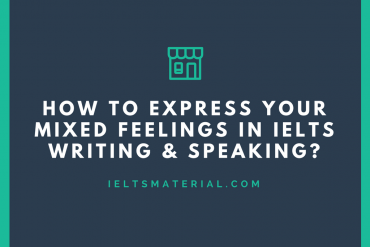 How to express your mixed feelings in IELTS Writing & Speaking