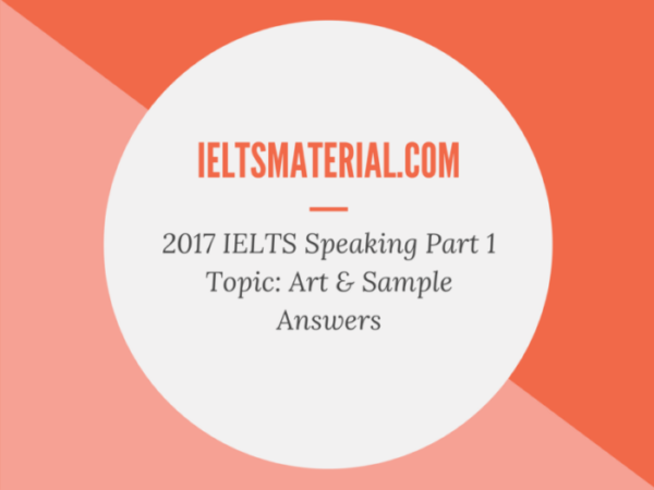 IELTS Speaking Part 1 Topic Art & Sample Answers