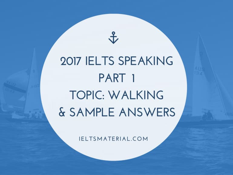 2017 IELTS Speaking Part 1 Topic: Walking & Sample Answers