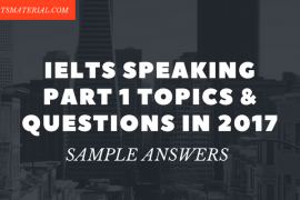 IELTS Speaking Part 1 Topics & Questions In 2017 & Sample Answers