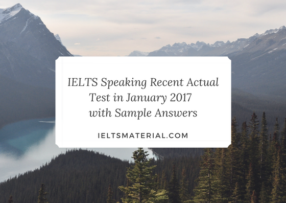 IELTS Speaking Recent Actual Test in January 2017 & Sample Answers