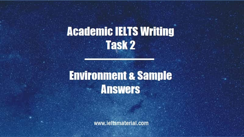 Academic IELTS Writing Task 2 Topic Environment & Sample Answers (1)
