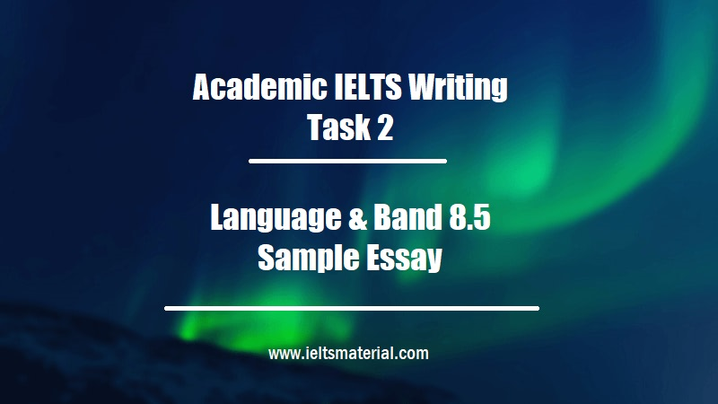 Academic IELTS Writing Task 2 Topic Language & Band 8.5 Sample Essay