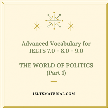 Advanced Vocabulary for IELTS 7.0 8.0 9.0 THE WORLD OF POLITICS Practice Exercises and Answer Key Part 1 2