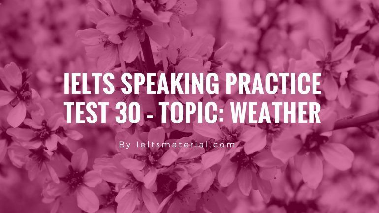 IELTS Speaking Practice Test 30 – Topic- Weather