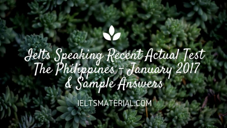 IELTS Speaking Recent Actual Test in the Philippines – January 2017 with Sample Answers
