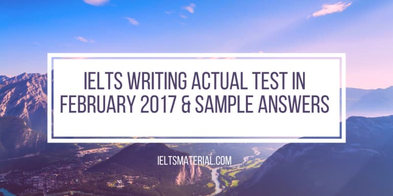 IELTS Writing Actual Test in February 2017 & Sample Answers