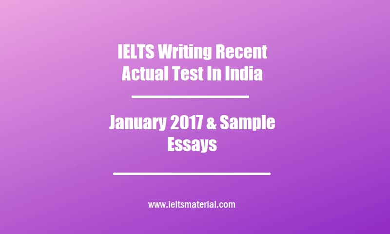 IELTS Writing Recent Actual Test In India January 2017 & Sample Essays