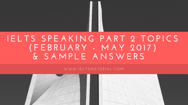IELTSMaterial.com - IELTS Speaking Part 2 in 2017 with Sample Answers