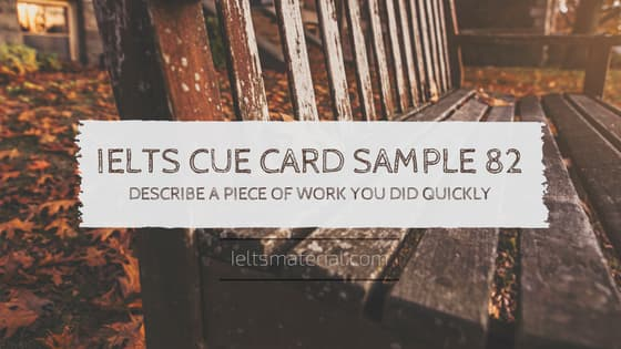 IELTS Cue Card Sample 82 - Topic: Describe a piece of work you did quickly