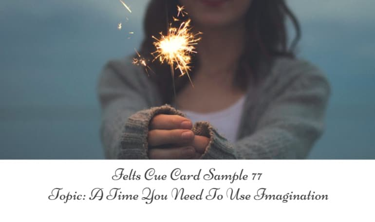 IELTS Cue Card Sample 81 - Topic: A Time You Need to Use Imagination