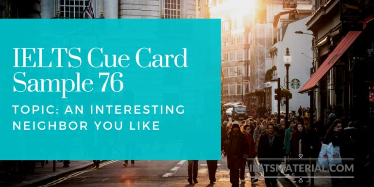 IELTS Cue Card Sample 80 - Topic: An Interesting Neighbor You Like