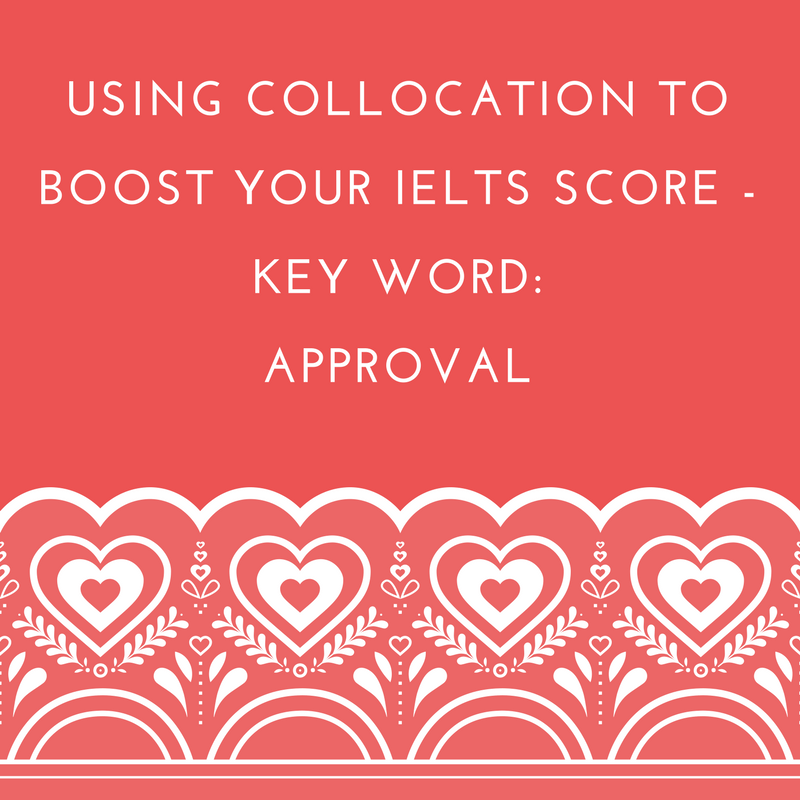 Using Collocation to Boost Your IELTS Score – Key Word: Approval